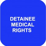 DETAINEE MEDICAL RIGHTS
